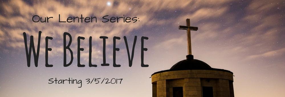 Our Sermon Series: We Believe
