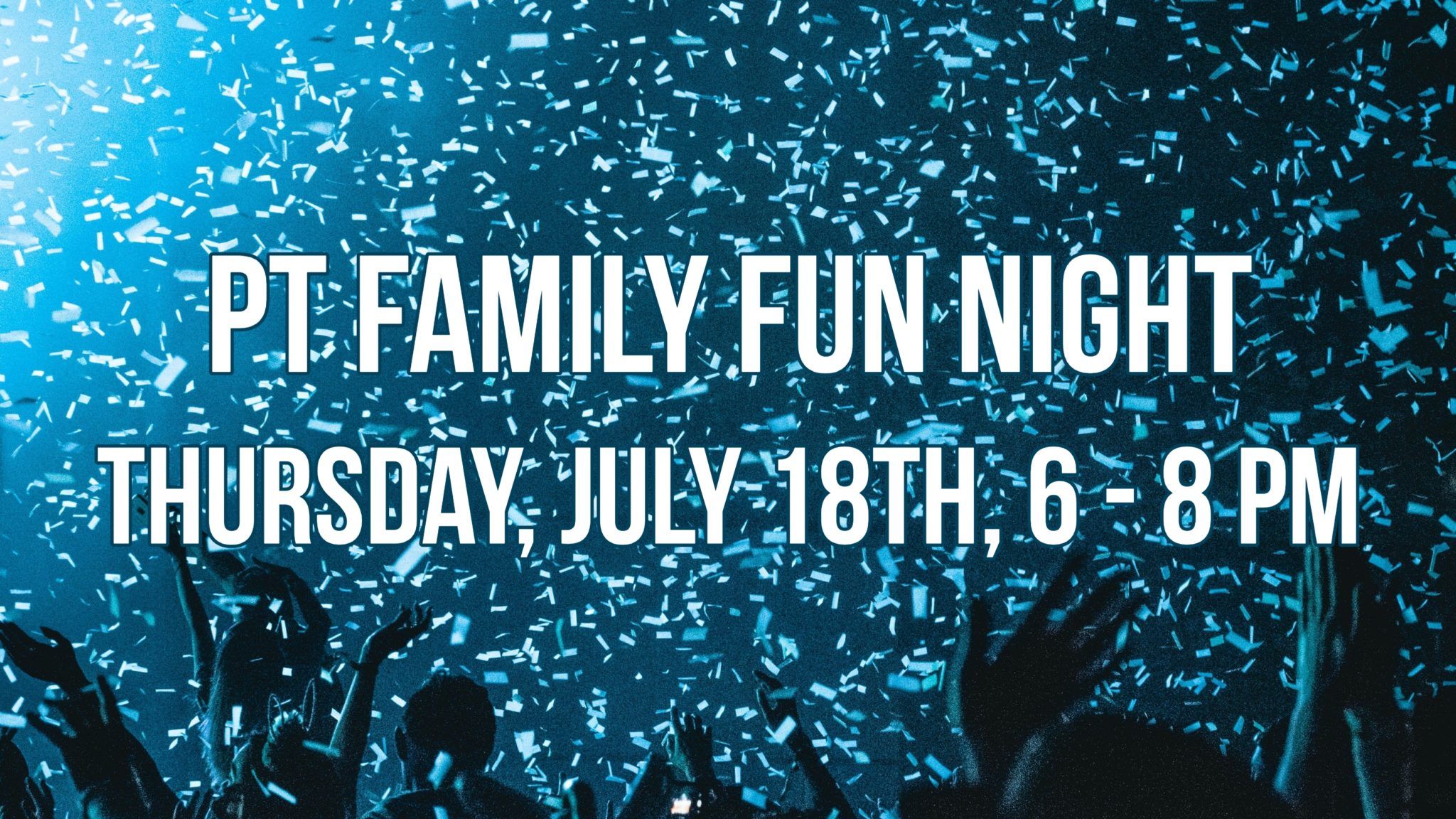 PT Family Fun Night Thursday @ 6pm