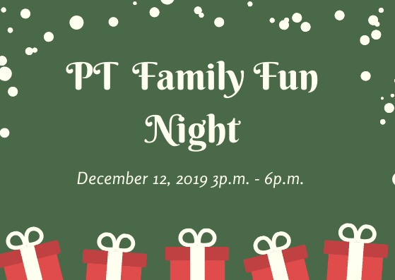 PT Family Fun Night December 12th, 2019 3 PM to 6 PM