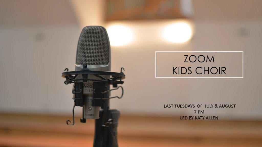 Zoom Kids Choir. Meets the last Tuesdays of July and August at 7pm. Led by Katy Allen.